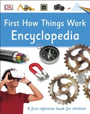 First How Things Work Encyclopedia -