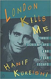 London Kills Me : 3 Screenplays & 4 Essays - Kureishi, Hanif