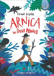 Arnica the Duck Princess - Lazar, Ervin