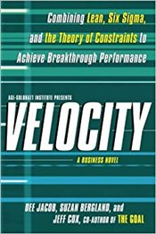 Velocity : Combining Lean, Six Sigma, and the Theory of Constraints to Achieve Breakthrough Performa - Jacob, Dee