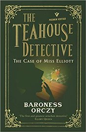 Case of Miss Elliott : The Teahouse Detective : Volume 2  - Orczy, Baroness