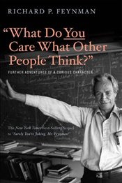 What Do You Care What Other People Think? : Further Adventures of a Curious Character - Leighton, Ralph