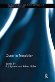 Queer in Translation (Routledge Advances in Translation and Interpreting Studies) - Epstein, B. J.