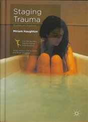 Staging Trauma : Bodies in Shadow - Haughton, Miriam