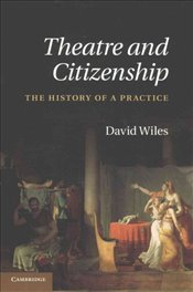 Theatre and Citizenship : The History Of A Practice - Wiley, David