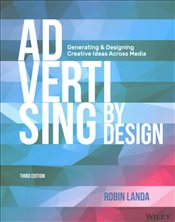 Advertising by Design : Generating and Designing Creative Ideas Across Media - Landa, Robin