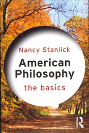 American Philosophy : The Basics - Stanlick, Nancy