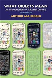 What Objects Mean - Berger, Arthur Asa
