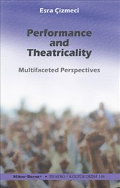 Performance and Theatricality : Multifaceted Perspectives - Çizmeci, Esra