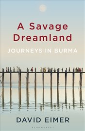 Savage Dreamland : Journeys in Burma - Eimer, David