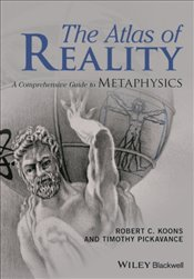 Atlas of Reality : A Comprehensive Guide to Metaphysics - Koons, Robert C.