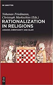 Rationalization in Religions : Judaism, Christianity and Islam - Friedmann, Yohanan