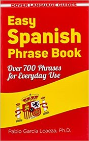 Easy Spanish Phrase Book : Over 700 Phrases for Everyday Use (Dover Language Guides Spanish) -