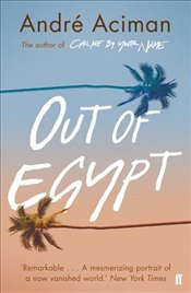 Out of Egypt - Aciman, Andre