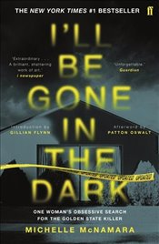 Ill Be Gone in the Dark : One Womans Obsessive Search for the Golden State Killer - McNamara, Michelle