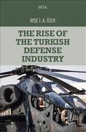 The Rise of the Turkish Defense Industry - Özer, Ayşe İ. A.
