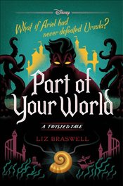 Part of Your World : A Twisted Tale - Braswell, Liz