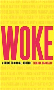 Woke : A Guide to Social Justice - McGrath, Titania