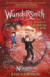 Nevermoor : Wundersmith :The Calling of Morrigan Crow - Townsend, Jessica