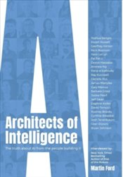 Architects of Intelligence : The truth about AI from the people building it - Ford, Martin