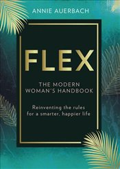 Flex : The Modern Womans Handbook : Reinventing the Rules for a Smarter, Happier Life - Auerbach, Annie