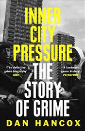 Inner City Pressure : The Story of Grime - Hancox, Dan