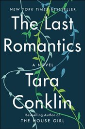 Last Romantics : A Novel - Conklin, Tara