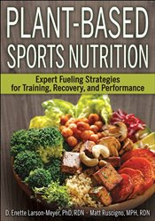 Plant-based Sports Nutrition : Expert Fueling Strategies for Training, Recovery and Performance - Larson Meyer, D. Enette