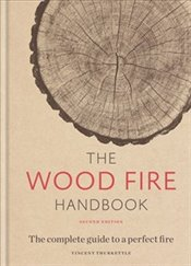 Wood Fire Handbook : The Complete Guide to a Perfect Fire - Thurkettle, Vincent