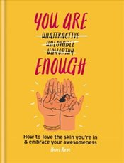 You Are Enough : How to Love the Skin Youre in and Embrace Your Awesomeness - Rose, Harri