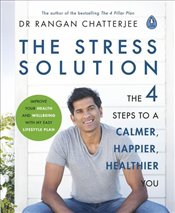 Stress Solution: The 4 Steps to Reset Your Body, Mind, Relationships and Purpose - Chatterjee, Rangan