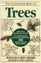 Illustrated Book of Trees: The Comprehensive Field Guide to More than 250 Trees of Eastern North Ame - Grimm, William Carey