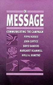 ON MESSAGE : COMMUNICATING THE CAMPAIGN - Norris, Pippa