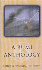 Rumi Anthology - Rumi, Mevlana Celaleddin