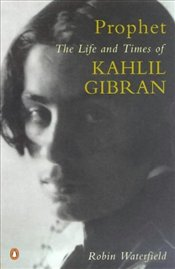Prophet : Life and Times of Kahlil Gibran - Waterfield, Robin