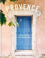 Provence : Recreate the Flavours of Mediterranean France at Home - Rimbert Craig, Caroline