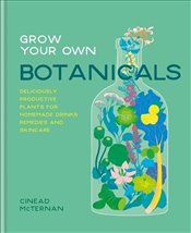 Grow Your Own Botanicals - McTernan, Cinead