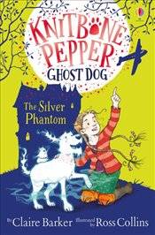 Knitbone Pepper and the Silver Phantom - Barker, Claire
