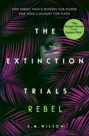 Rebel : Extinction Trials  - Wilson, S. M.