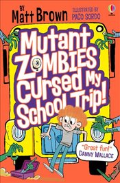Mutant Zombies Cursed My School Trip   - Brown, Matt