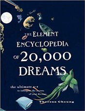 Element Encyclopedia of 20,000 Dreams : The Ultimate A-Z to Interpret the Secrets of Your Dreams - Cheung, Theresa
