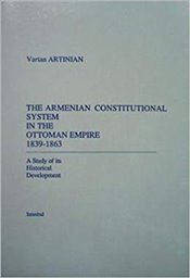 Armenian Constitutional System in the Ottoman Empire 1839 - 1863 : A Study of its Historical Develo - Artınıan, Vartan