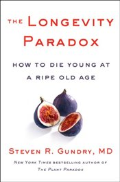 Longevity Paradox : How to Die Young at a Ripe Old Age (The Plant Paradox) - Gundry, Steven R.