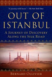 Out of Istanbul : A Journey of Discovery along the Silk Road - Ollivier, Bernard