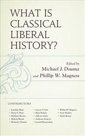 What Is Classical Liberal History? - Douma, Michael J.