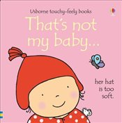 Thats Not My Baby : Her Hat Is Too Soft - Watt, Fiona