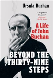 Beyond the Thirty-Nine Steps : A Life of John Buchan - Buchan, Ursula