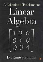 Collection of Problems on : Linear Algebra - Sermutlu, Emre