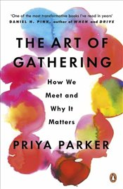 Art of Gathering : Create Transformative Meetings, Events and Experiences - Parker, Priya