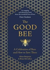 Good Bee : A Celebration of Bees and How to Save Them - Benjamin, Alison